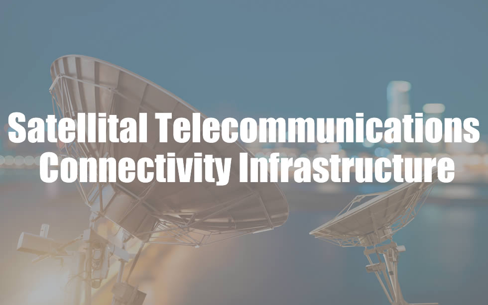 Satellital Telecommunications Connectivity Infrastructure